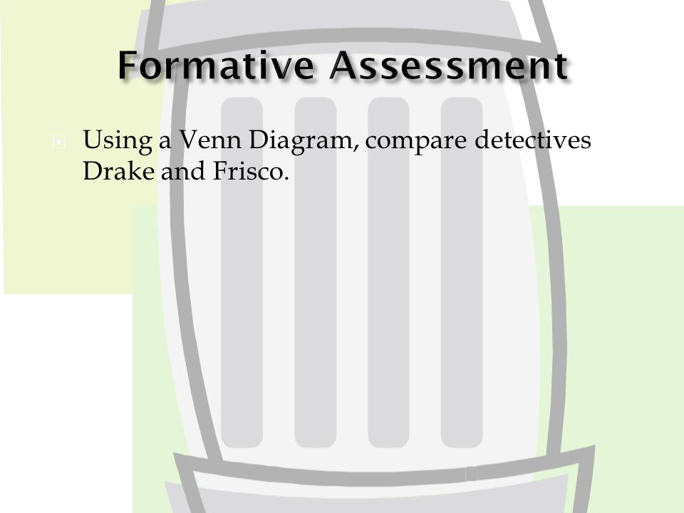 Using a Venn Diagram, compare detectives Drake and Frisco.