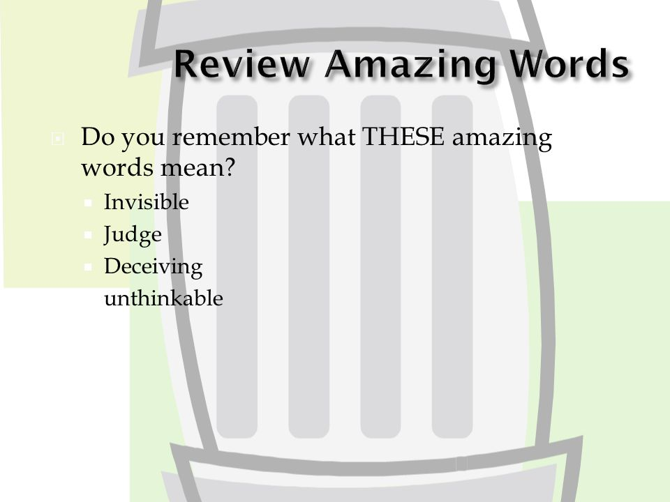  Do you remember what THESE amazing words mean?  Invisible  Judge  Deceiving  unthinkable