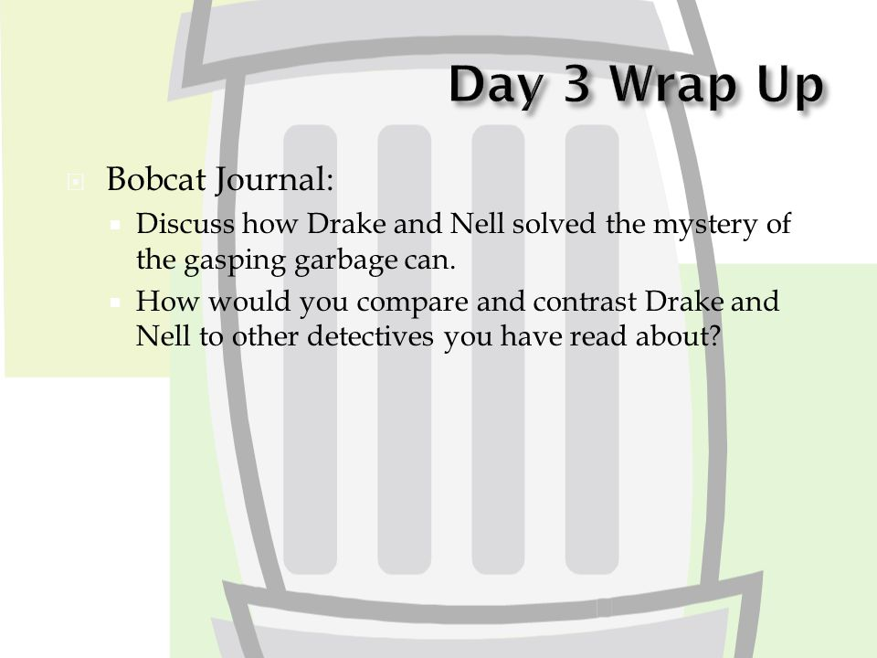  Bobcat Journal:  Discuss how Drake and Nell solved the mystery of the gasping garbage can.