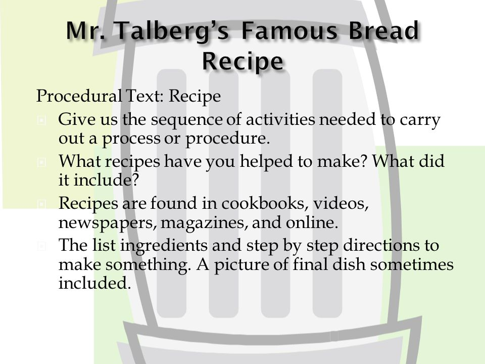 Procedural Text: Recipe  Give us the sequence of activities needed to carry out a process or procedure.