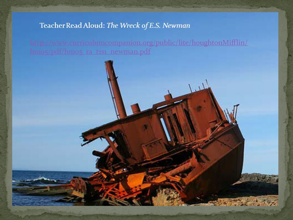 Teacher Read Aloud: The Wreck of E.S. Newman http://www.curriculumcompanion.org/public/lite/houghtonMifflin/ hm05/pdf/hm05_ra_t1s1_newman.pdf