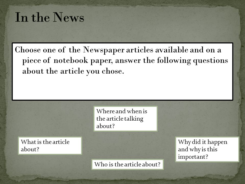 Choose one of the Newspaper articles available and on a piece of notebook paper, answer the following questions about the article you chose. What is t
