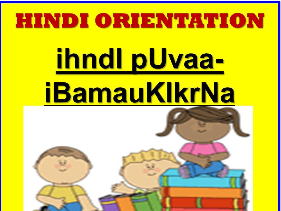 HINDI ORIENTATION ihndI pUvaa- iBamauKIkrNa kxaa 4 evaM 5