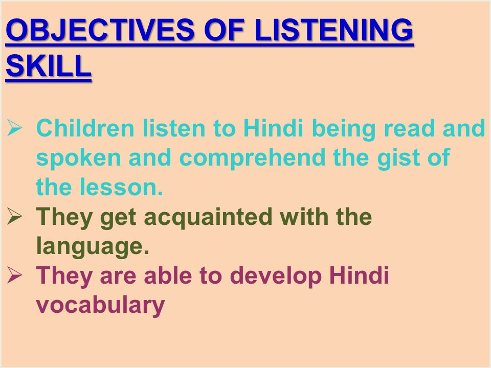 OBJECTIVES OF LISTENING SKILL  Children listen to Hindi being read and spoken and comprehend the gist of the lesson.