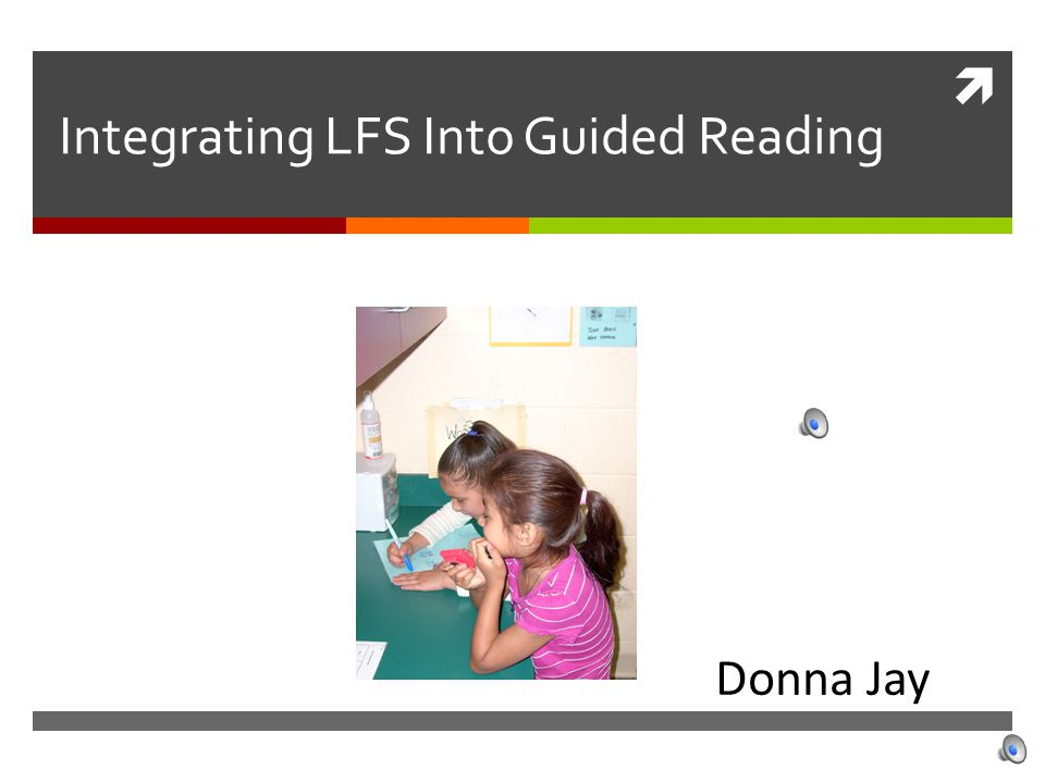  Integrating LFS Into Guided Reading Donna Jay