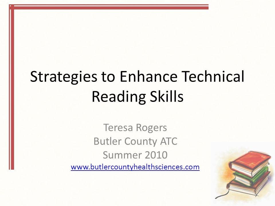 Strategies to Enhance Technical Reading Skills Teresa Rogers Butler County ATC Summer 2010 www.butlercountyhealthsciences.com