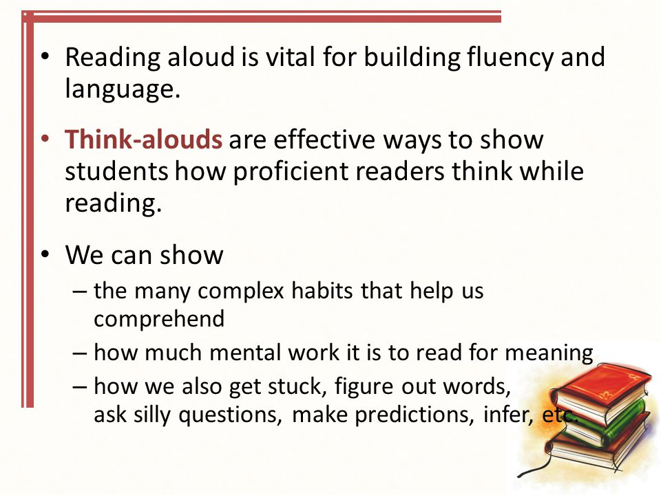 Reading aloud is vital for building fluency and language.
