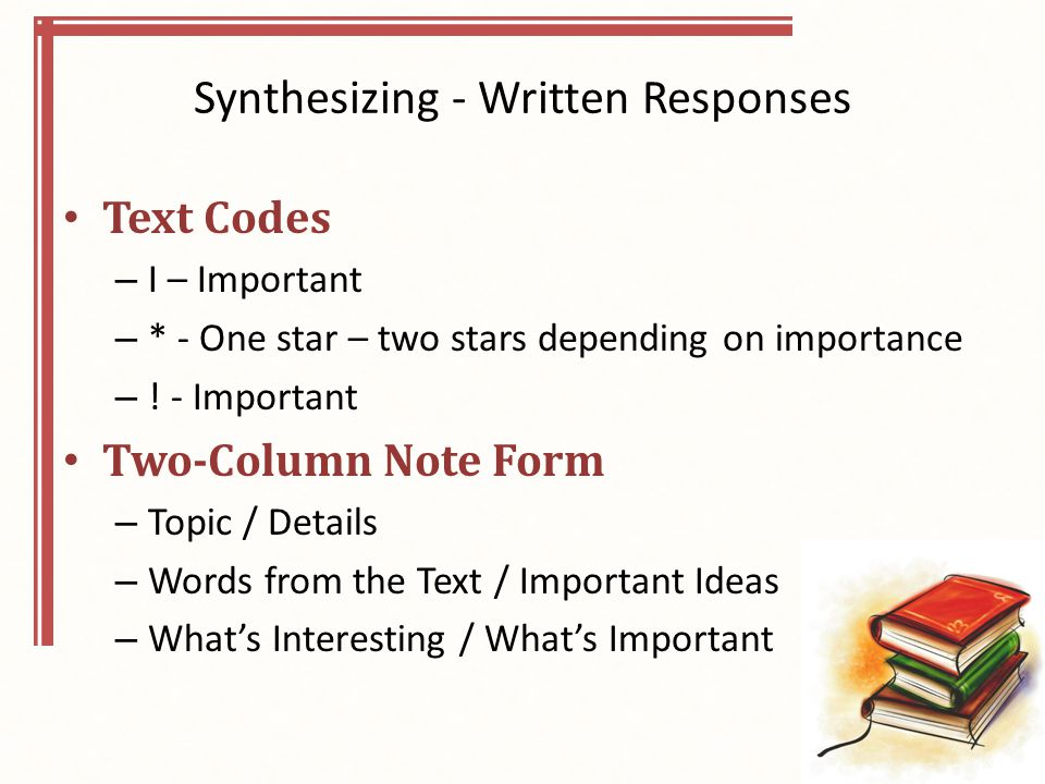 Synthesizing - Written Responses Text Codes – I – Important – * - One star – two stars depending on importance – .
