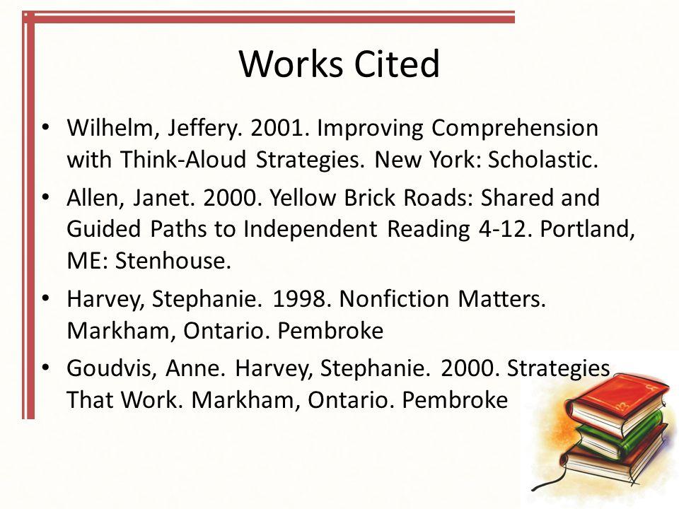 Works Cited Wilhelm, Jeffery.2001. Improving Comprehension with Think-Aloud Strategies.