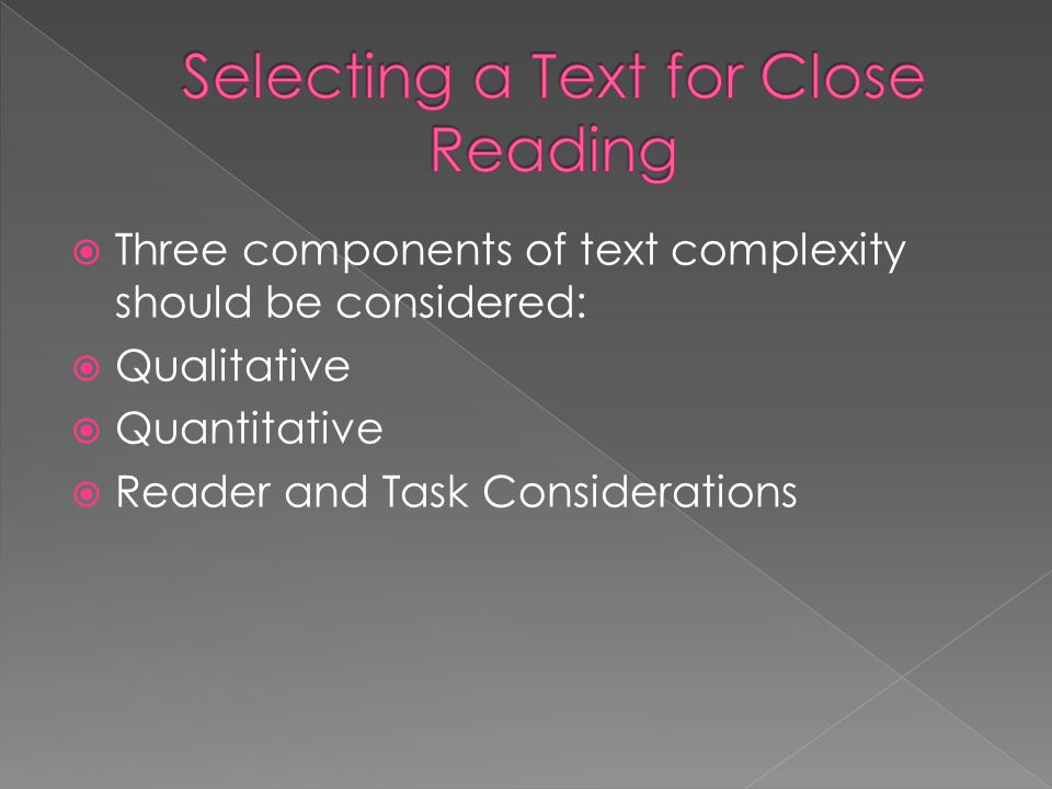  Those aspects of text complexity best measured or only measurable by an attentive human reader, such as levels of meaning or purpose; structure; language conventionality and clarity; and knowledge demands.