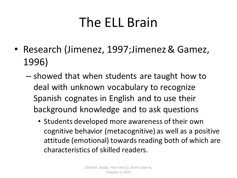 The ELL Brain Research (Jimenez, 1997;Jimenez & Gamez, 1996) – showed that when students are taught how to deal with unknown vocabulary to recognize S