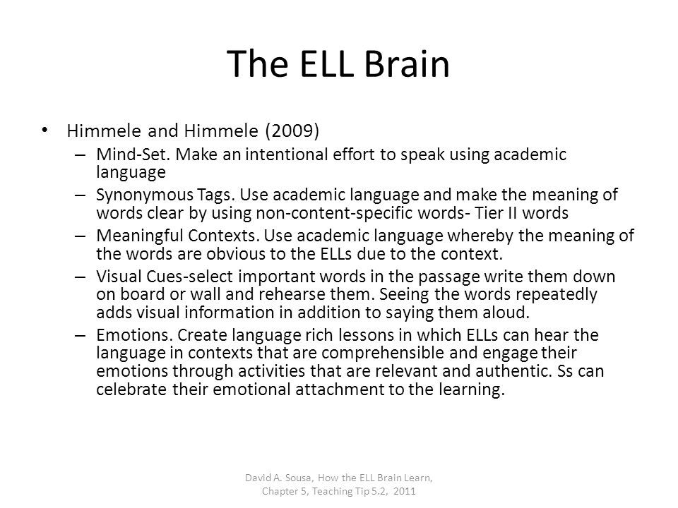 The ELL Brain Himmele and Himmele (2009) – Mind-Set. Make an intentional effort to speak using academic language – Synonymous Tags. Use academic langu
