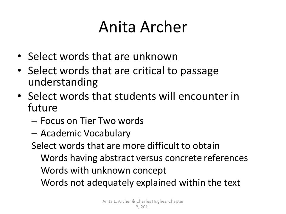 Anita Archer Select words that are unknown Select words that are critical to passage understanding Select words that students will encounter in future
