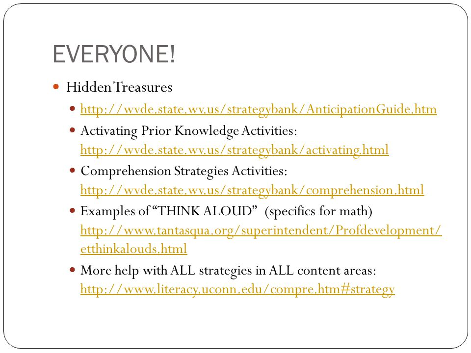 EVERYONE! Hidden Treasures http://wvde.state.wv.us/strategybank/AnticipationGuide.htm Activating Prior Knowledge Activities: http://wvde.state.wv.us/s
