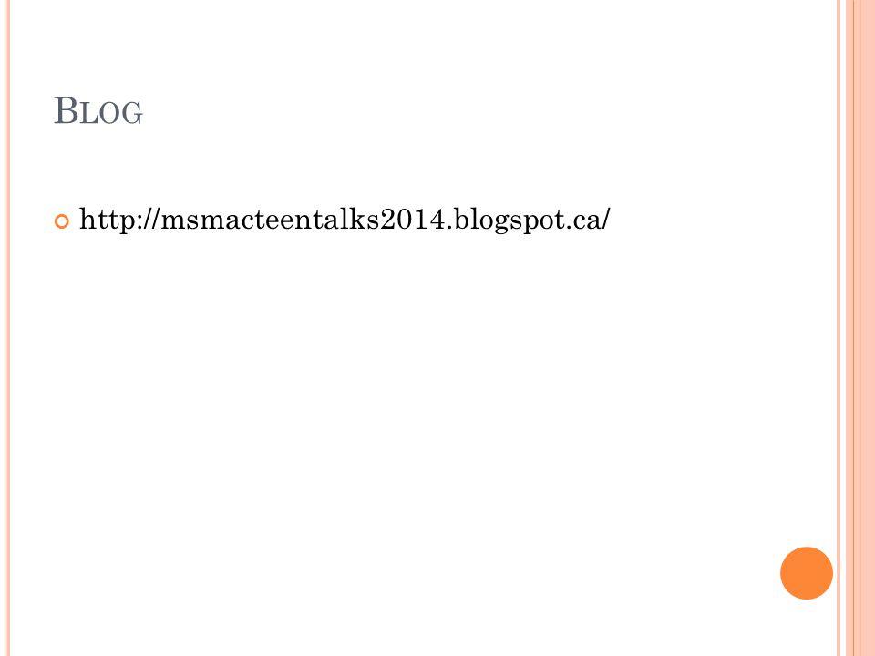 B LOG http://msmacteentalks2014.blogspot.ca/