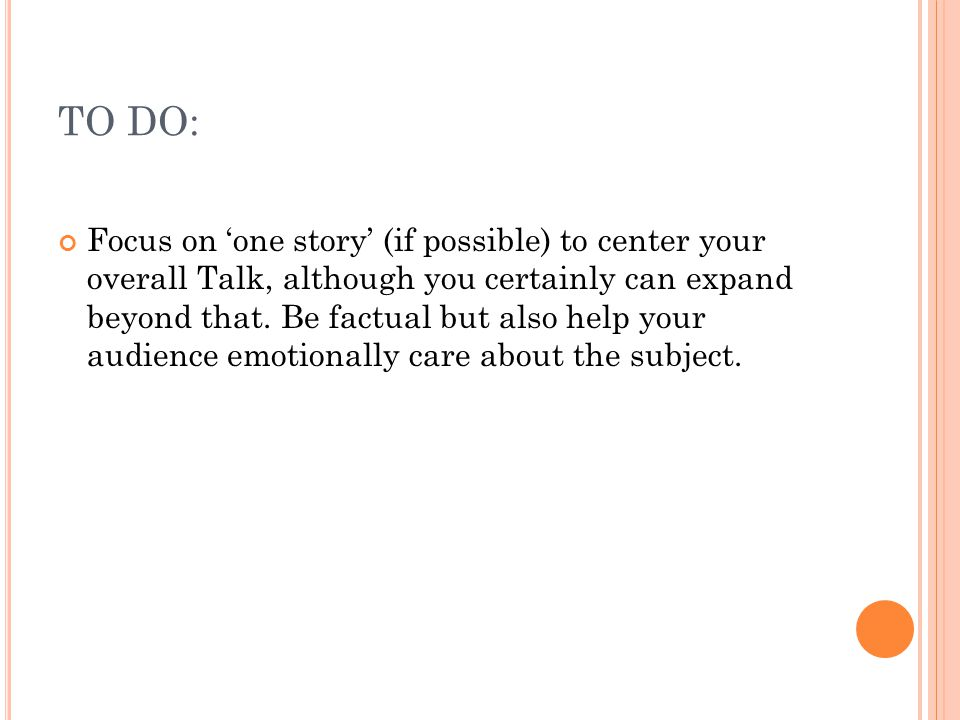 TO DO: Focus on 'one story' (if possible) to center your overall Talk, although you certainly can expand beyond that.
