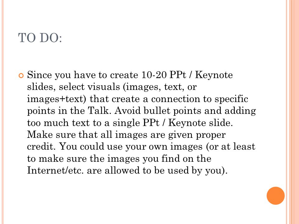 TO DO: Since you have to create 10-20 PPt / Keynote slides, select visuals (images, text, or images+text) that create a connection to specific points in the Talk.