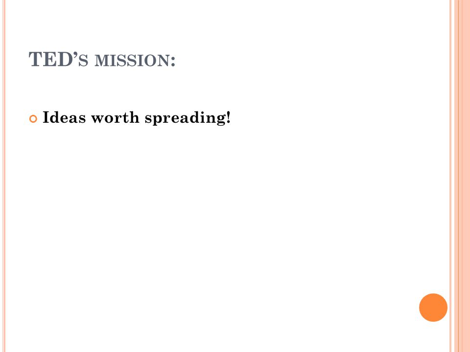 TED' S MISSION : Ideas worth spreading!