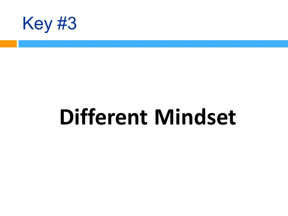 Key #3 Different Mindset