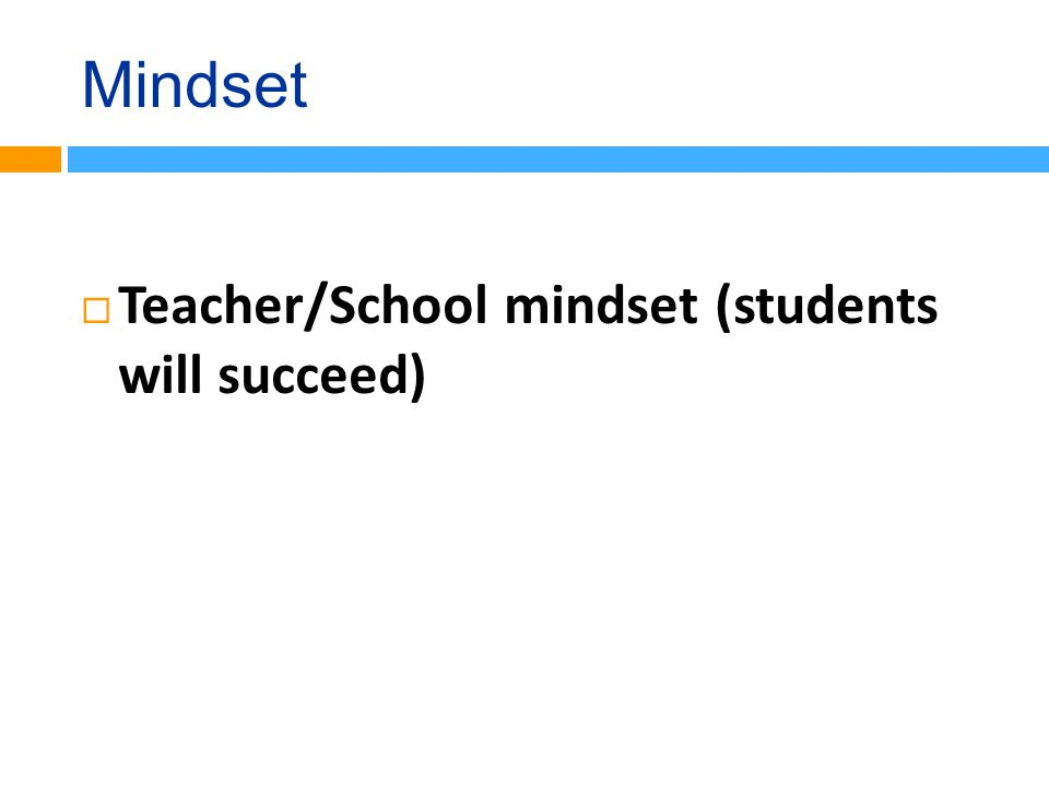 Mindset  Teacher/School mindset (students will succeed)