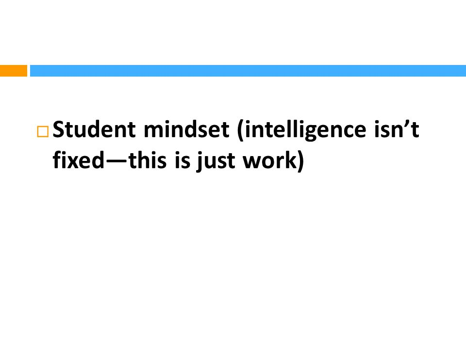  Student mindset (intelligence isn't fixed—this is just work)