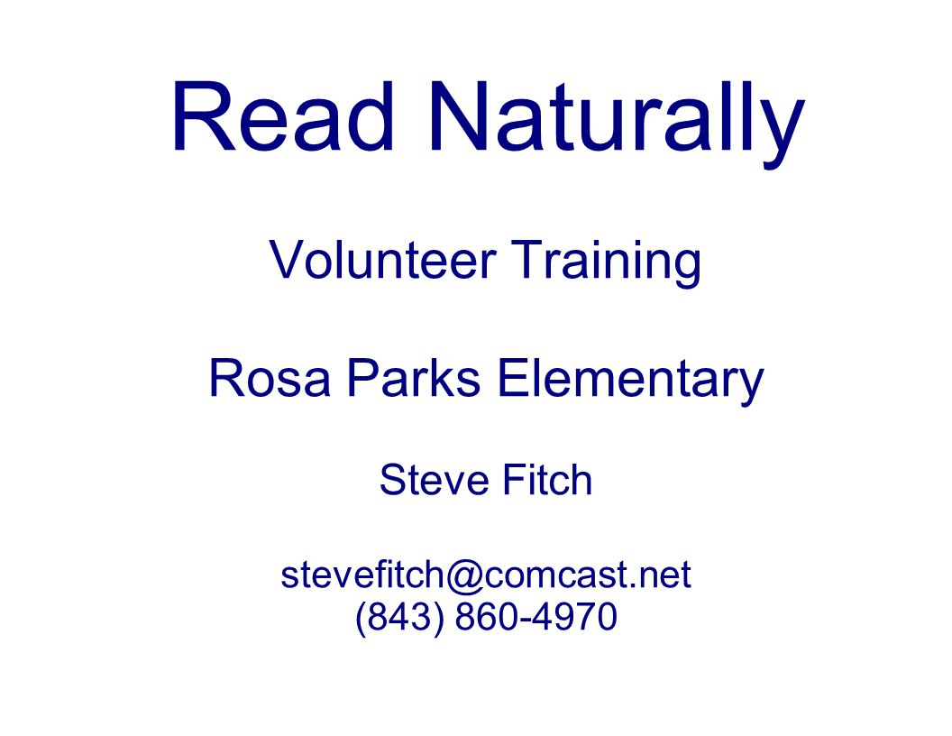 Read Naturally Volunteer Training Rosa Parks Elementary Steve Fitch stevefitch@comcast.net (843) 860-4970