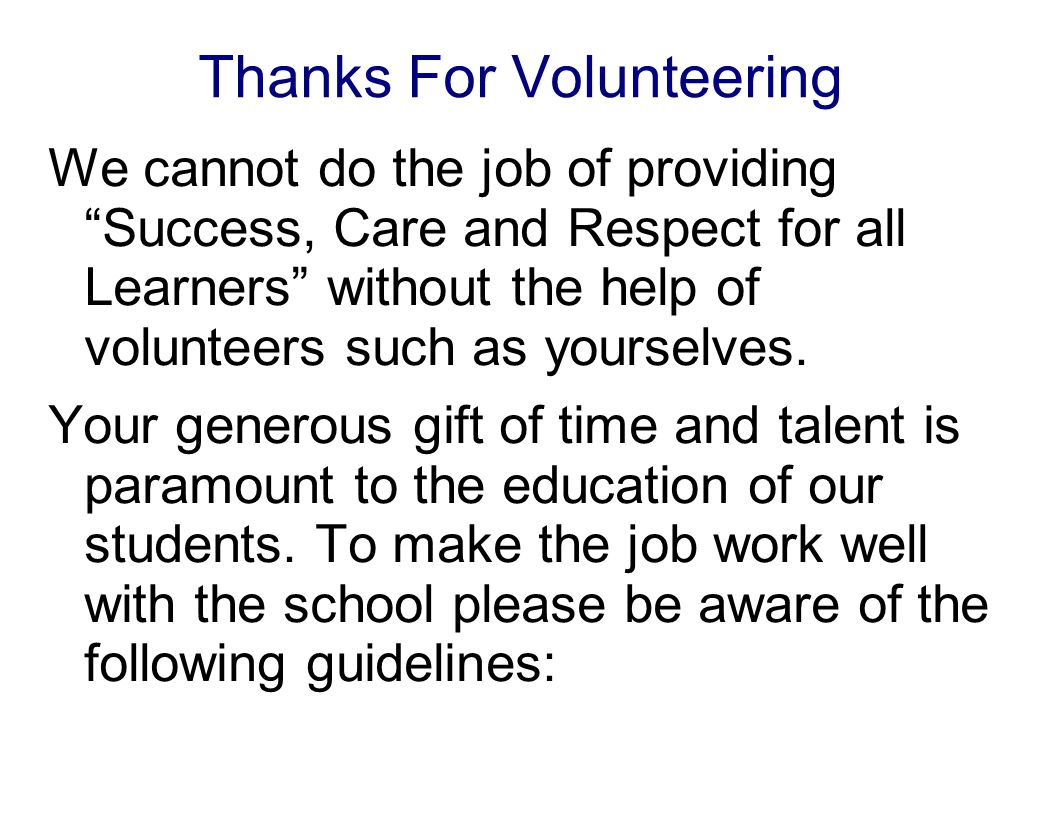Thanks For Volunteering We cannot do the job of providing Success, Care and Respect for all Learners without the help of volunteers such as yourselves.