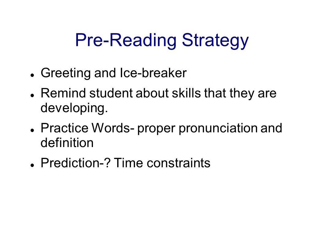 Pre-Reading Strategy Greeting and Ice-breaker Remind student about skills that they are developing. Practice Words- proper pronunciation and definitio