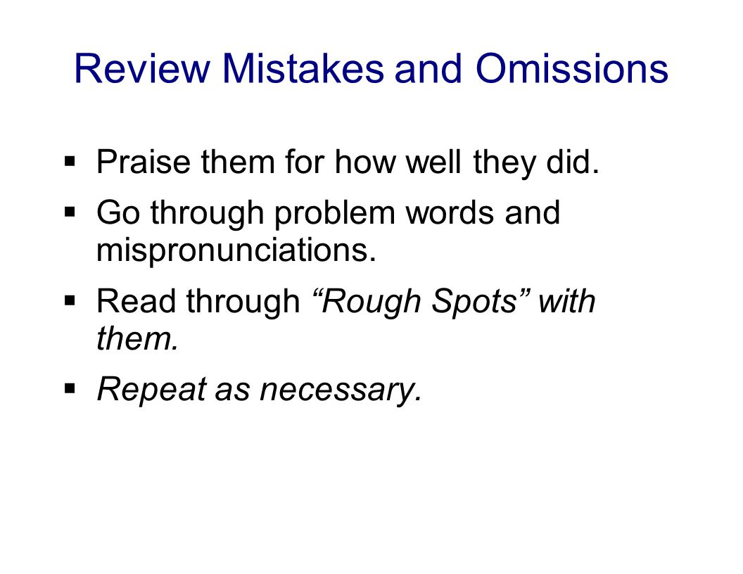 Review Mistakes and Omissions  Praise them for how well they did.