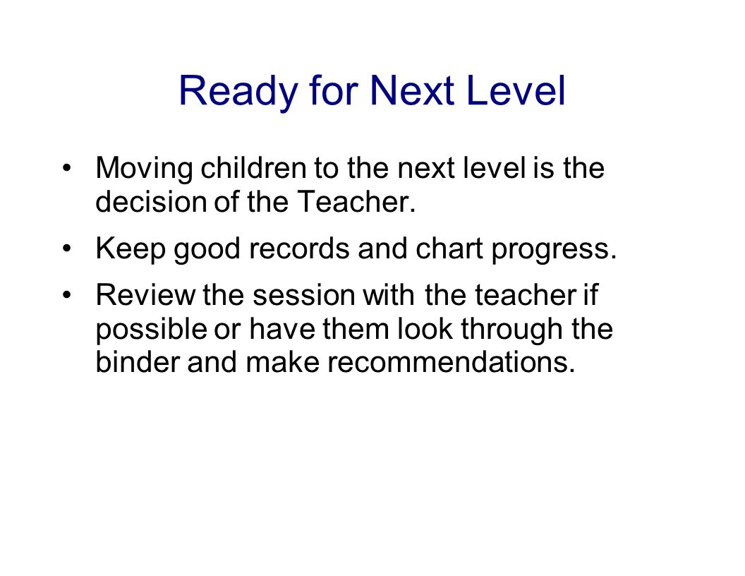 Ready for Next Level Moving children to the next level is the decision of the Teacher.