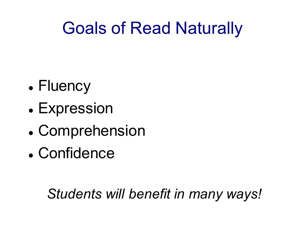 Fluency Expression Comprehension Confidence Students will benefit in many ways.