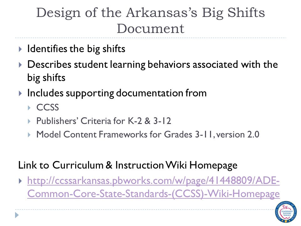 Design of the Arkansas's Big Shifts Document  Identifies the big shifts  Describes student learning behaviors associated with the big shifts  Inclu