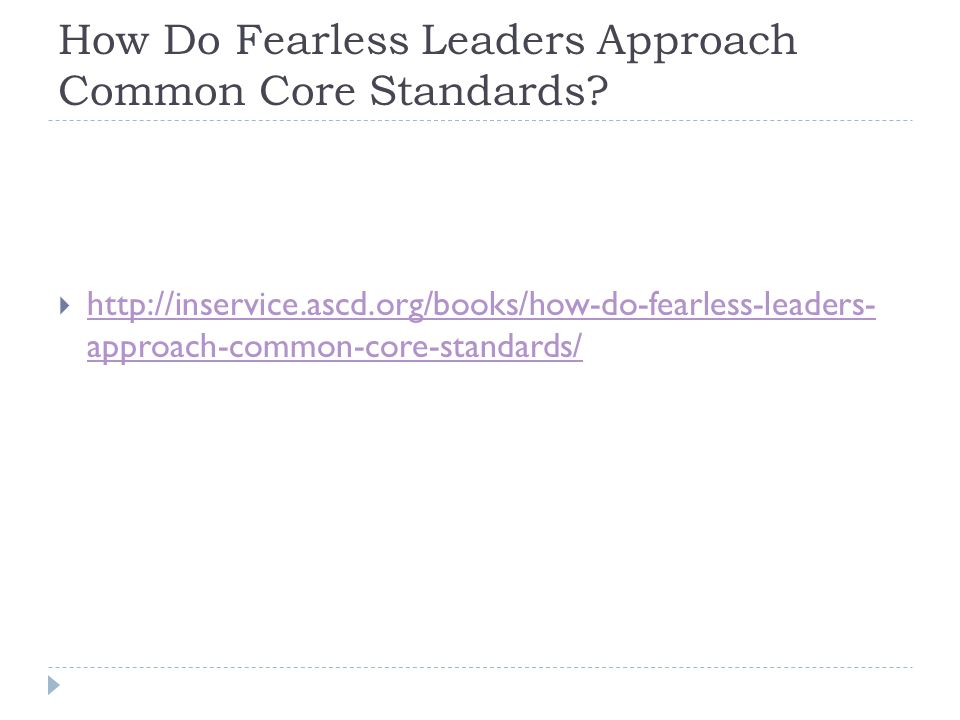 How Do Fearless Leaders Approach Common Core Standards?  http://inservice.ascd.org/books/how-do-fearless-leaders- approach-common-core-standards/ htt