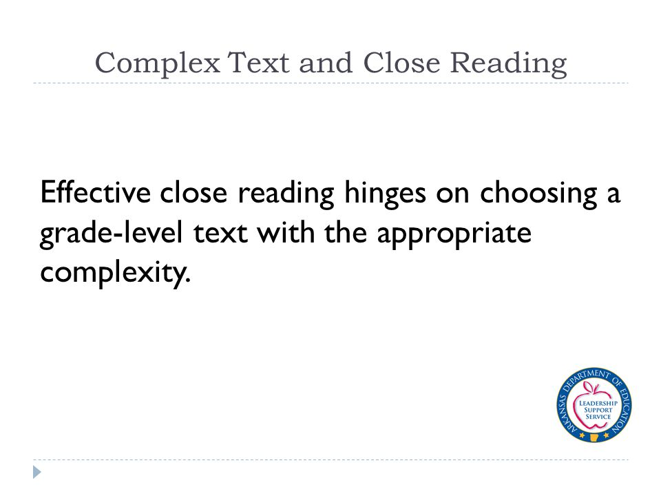Complex Text and Close Reading Effective close reading hinges on choosing a grade-level text with the appropriate complexity.