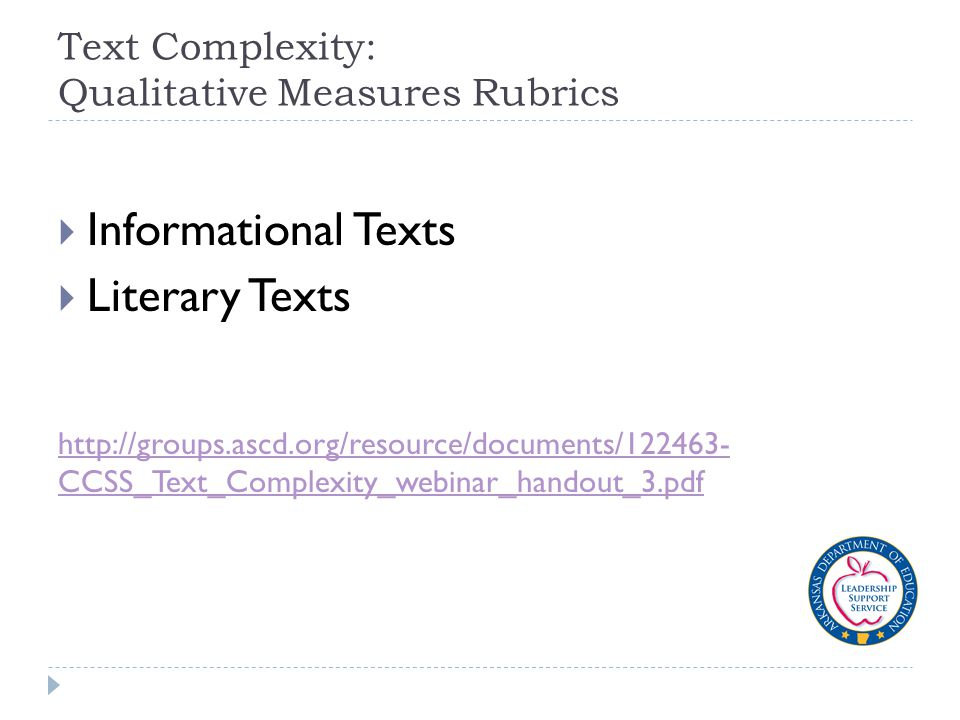 Text Complexity: Qualitative Measures Rubrics  Informational Texts  Literary Texts http://groups.ascd.org/resource/documents/122463- CCSS_Text_Complexity_webinar_handout_3.pdf