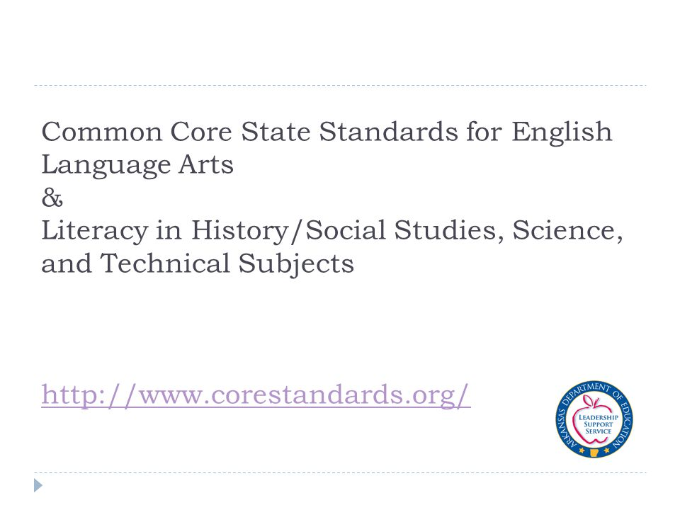 Common Core State Standards for English Language Arts & Literacy in History/Social Studies, Science, and Technical Subjects http://www.corestandards.org/ http://www.corestandards.org/