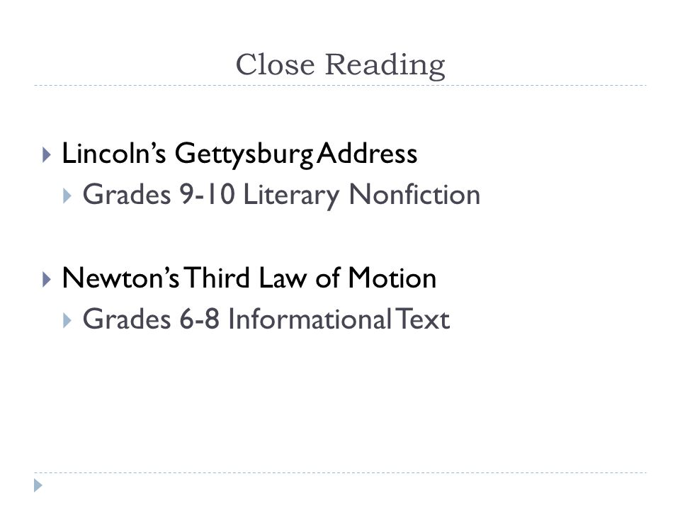 Close Reading  Lincoln's Gettysburg Address  Grades 9-10 Literary Nonfiction  Newton's Third Law of Motion  Grades 6-8 Informational Text