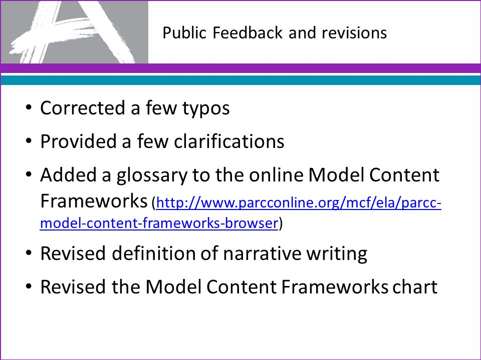Corrected a few typos Provided a few clarifications Added a glossary to the online Model Content Frameworks (http://www.parcconline.org/mcf/ela/parcc-