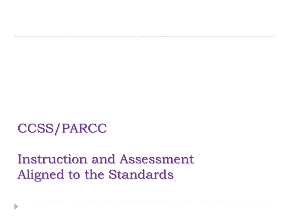 CCSS/PARCC Instruction and Assessment Aligned to the Standards