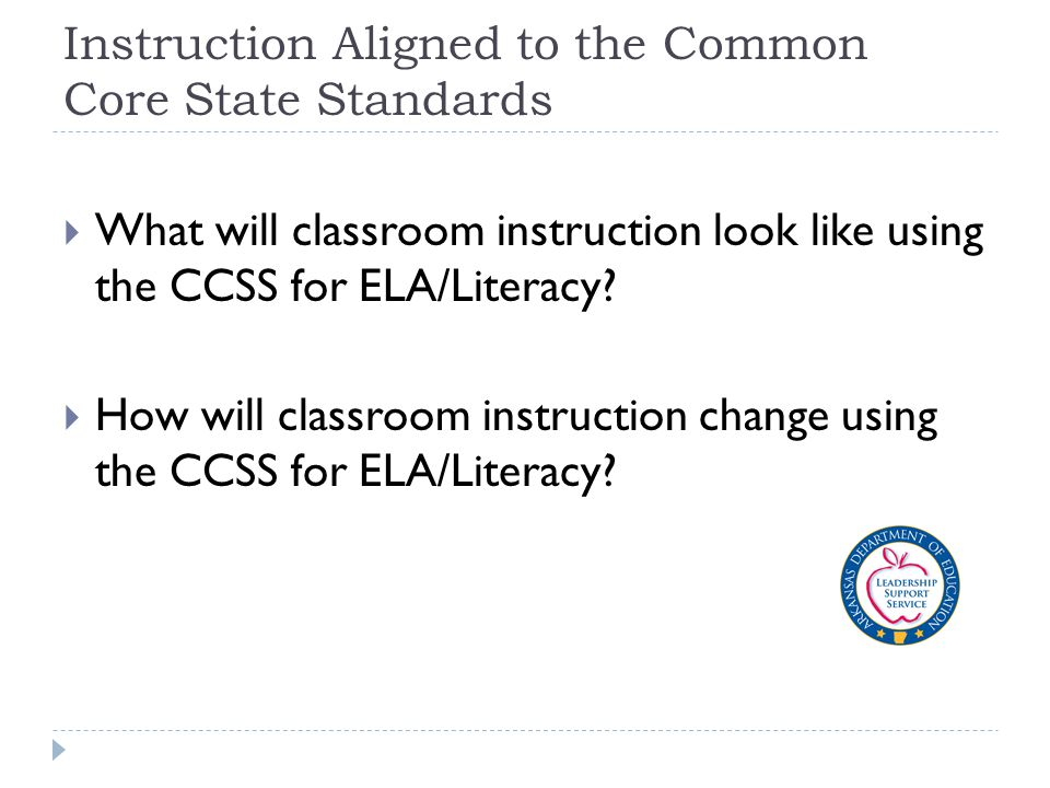 Instruction Aligned to the Common Core State Standards  What will classroom instruction look like using the CCSS for ELA/Literacy.