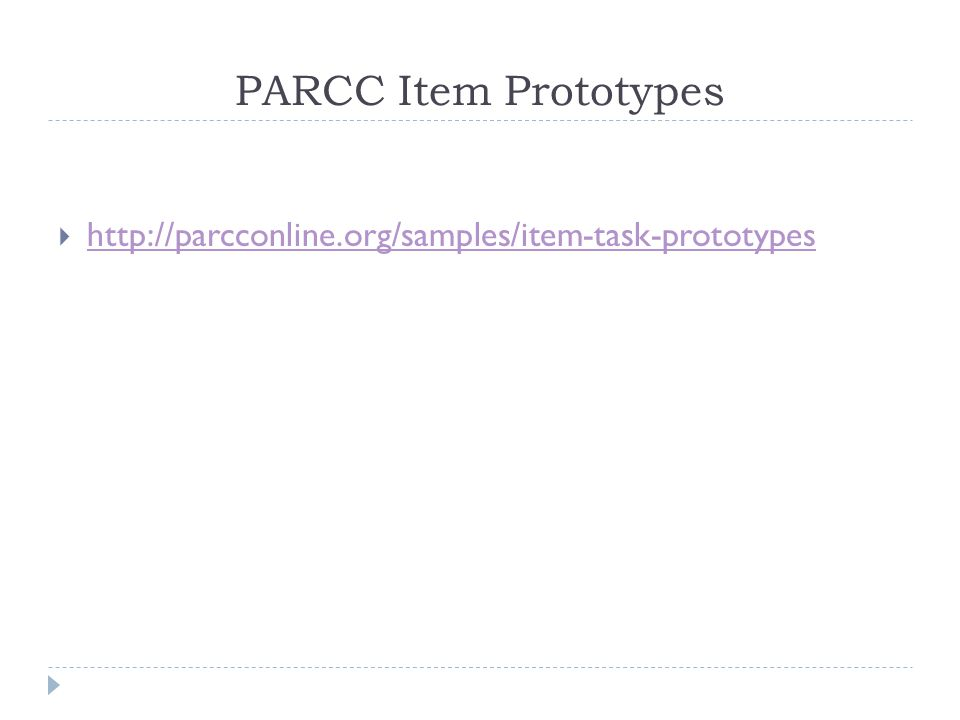 PARCC Item Prototypes  http://parcconline.org/samples/item-task-prototypes http://parcconline.org/samples/item-task-prototypes