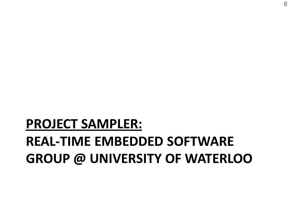 PROJECT SAMPLER: REAL-TIME EMBEDDED SOFTWARE GROUP @ UNIVERSITY OF WATERLOO 8