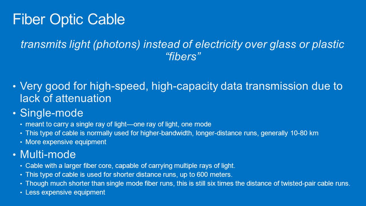 """transmits light (photons) instead of electricity over glass or plastic """"fibers"""" Very good for high-speed, high-capacity data transmission due to lack"""