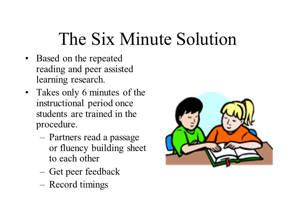 The Six Minute Solution Based on the repeated reading and peer assisted learning research.