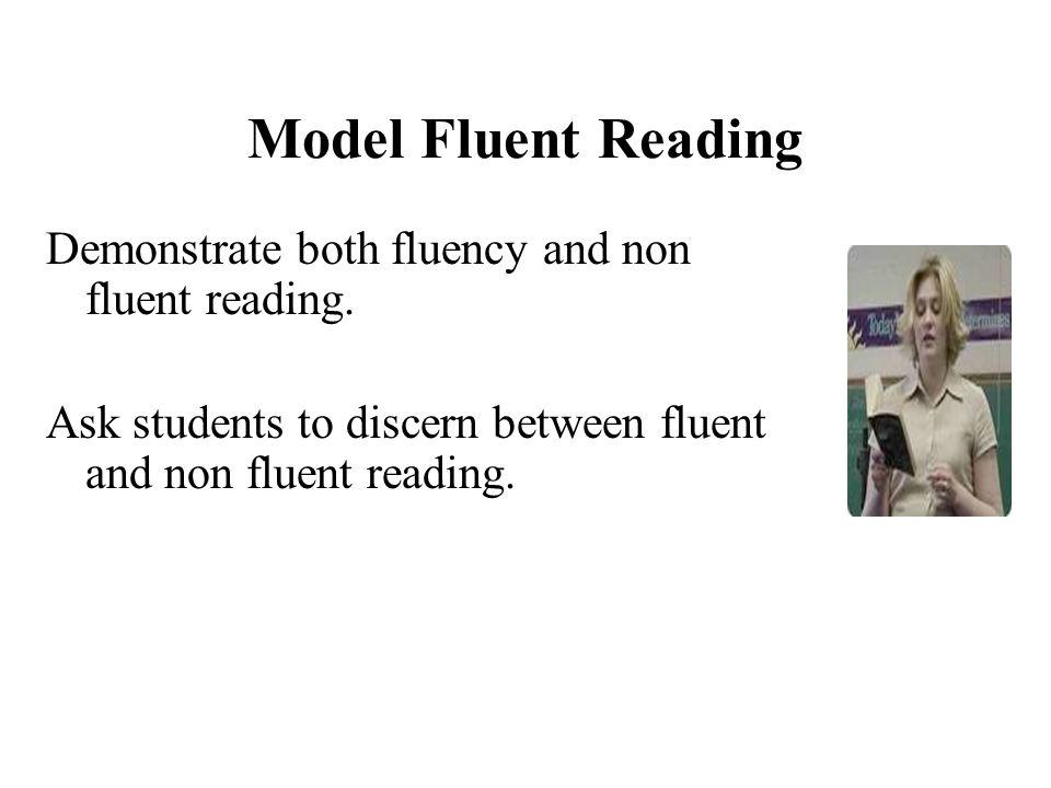Model Fluent Reading Demonstrate both fluency and non fluent reading.