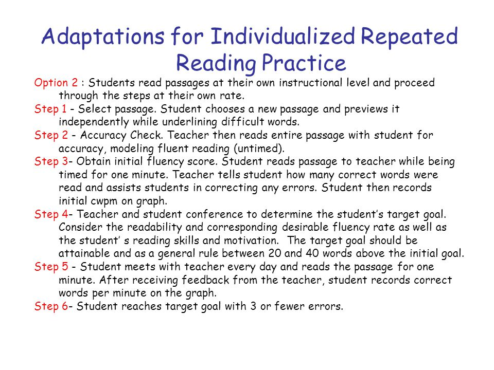 Adaptations for Individualized Repeated Reading Practice Option 2 : Students read passages at their own instructional level and proceed through the steps at their own rate.
