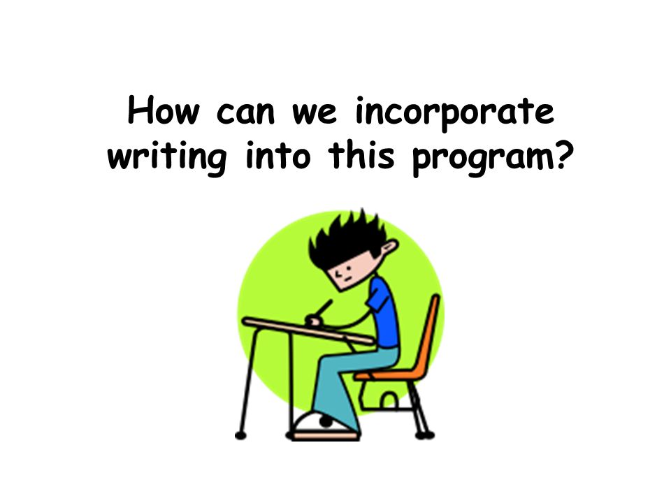 How can we incorporate writing into this program?