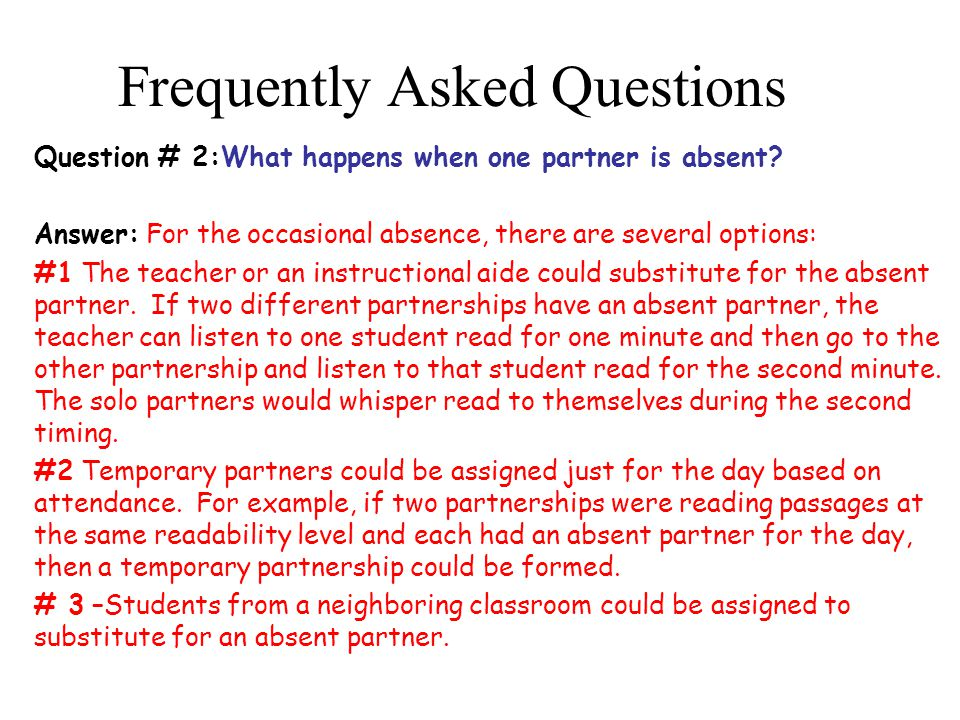 Frequently Asked Questions Question # 2:What happens when one partner is absent.