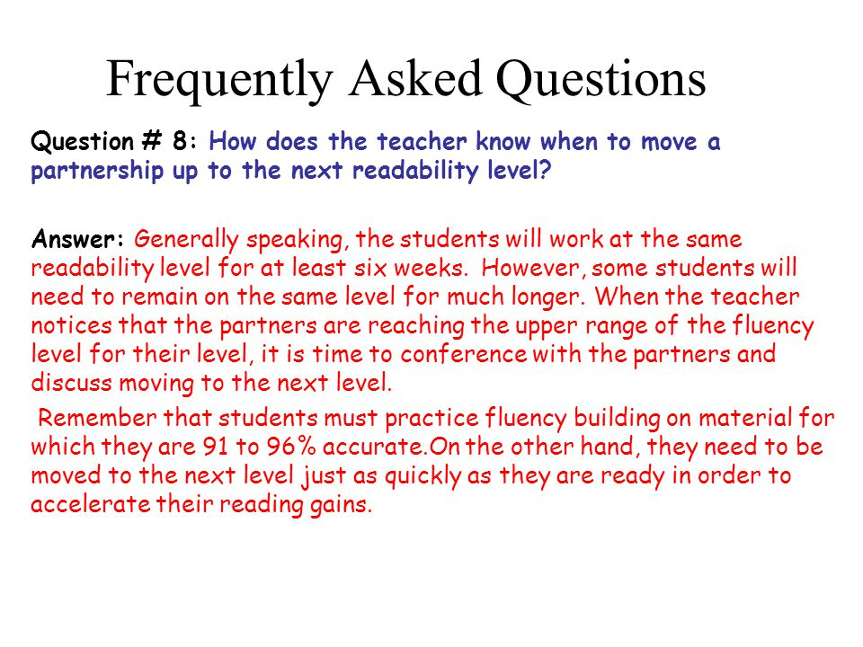 Frequently Asked Questions Question # 8: How does the teacher know when to move a partnership up to the next readability level.