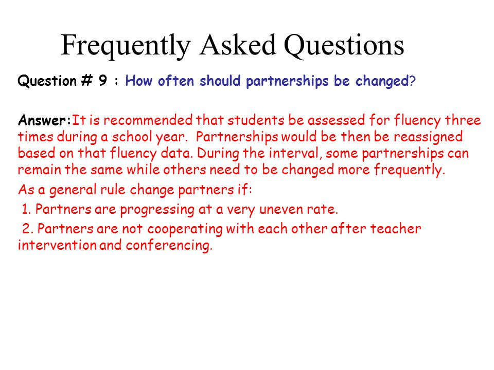 Frequently Asked Questions Question # 9 : How often should partnerships be changed.